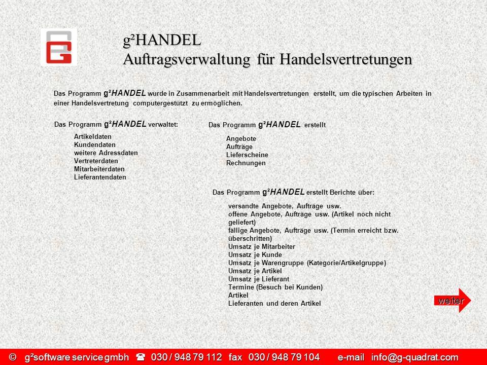 ©g²software service gmbh 030 / 948 79 112 fax030 / 948 79 104 e-mail info@g-quadrat.com g²HANDEL Auftragsverwaltung für Handelsvertretungen Das Progra