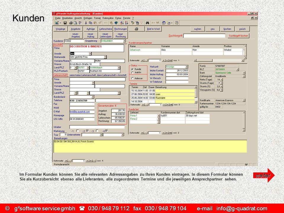 ©g²software service gmbh 030 / 948 79 112 fax030 / 948 79 104 e-mail info@g-quadrat.com Kunden Im Formular Kunden können Sie alle relevanten Adressang