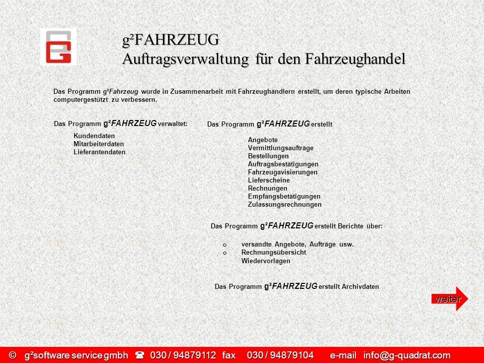 g²FAHRZEUG Auftragsverwaltung für den Fahrzeughandel Das Programm g²Fahrzeug wurde in Zusammenarbeit mit Fahrzeughändlern erstellt, um deren typische