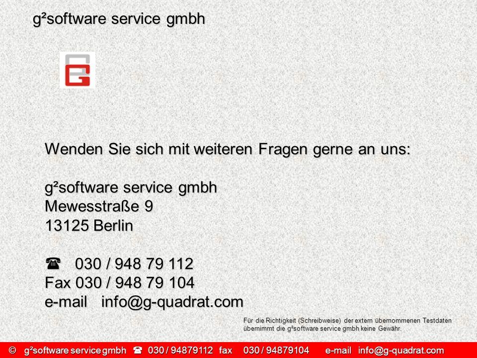 g²software service gmbh Wenden Sie sich mit weiteren Fragen gerne an uns: g²software service gmbh Mewesstraße 9 13125 Berlin 030 / 948 79 112 030 / 94