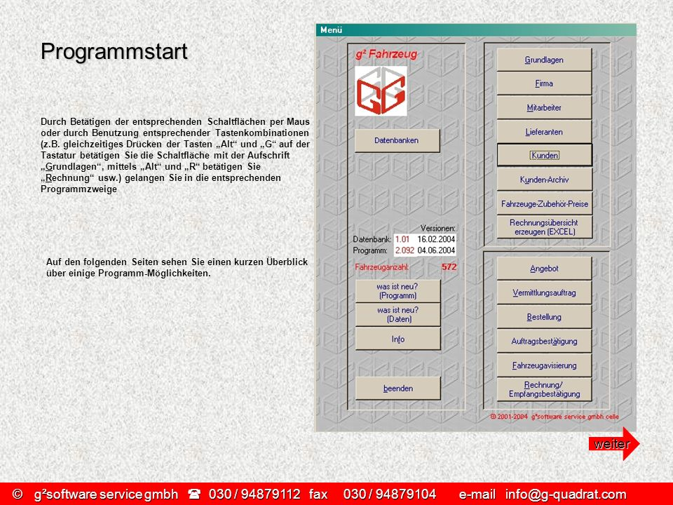 Programmstart Durch Betätigen der entsprechenden Schaltflächen per Maus oder durch Benutzung entsprechender Tastenkombinationen (z.B. gleichzeitiges D