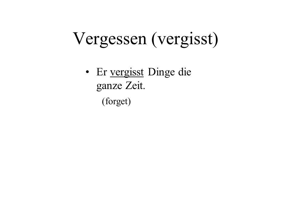 Vergessen (vergisst) Er vergisst Dinge die ganze Zeit. (forget)