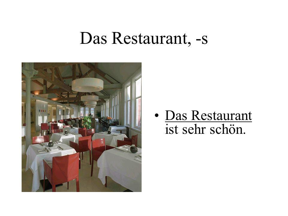 Das Restaurant, -s Das Restaurant ist sehr schön.