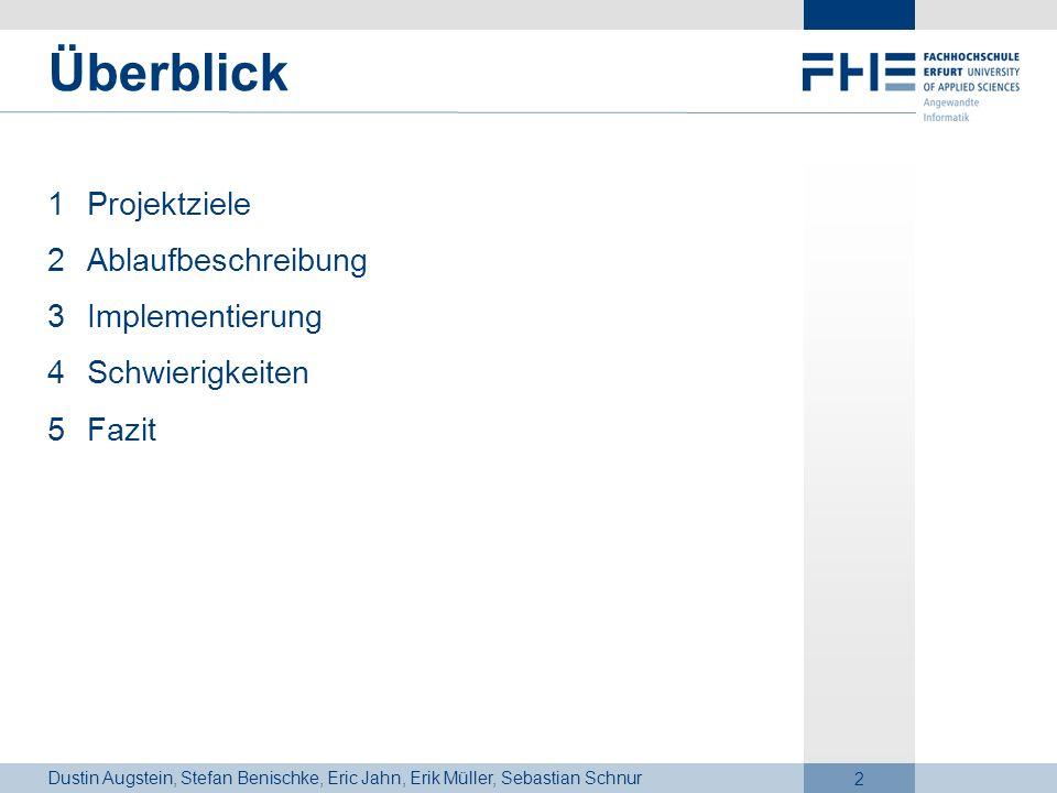 Dustin Augstein, Stefan Benischke, Eric Jahn, Erik Müller, Sebastian Schnur 2 Überblick 1Projektziele 2Ablaufbeschreibung 3Implementierung 4Schwierigk