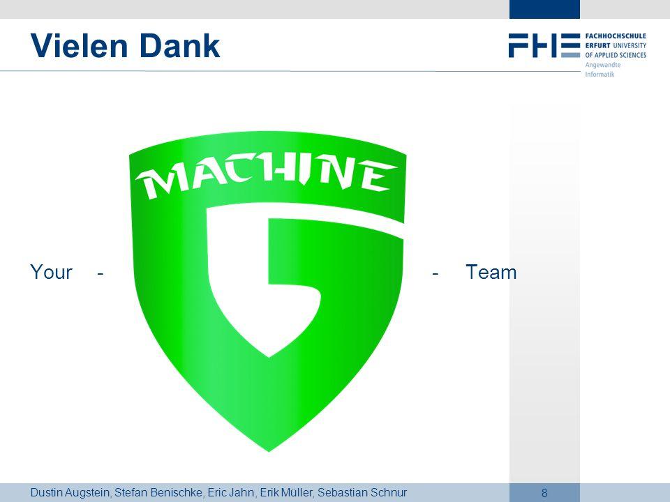 Dustin Augstein, Stefan Benischke, Eric Jahn, Erik Müller, Sebastian Schnur 8 Vielen Dank Your --Team
