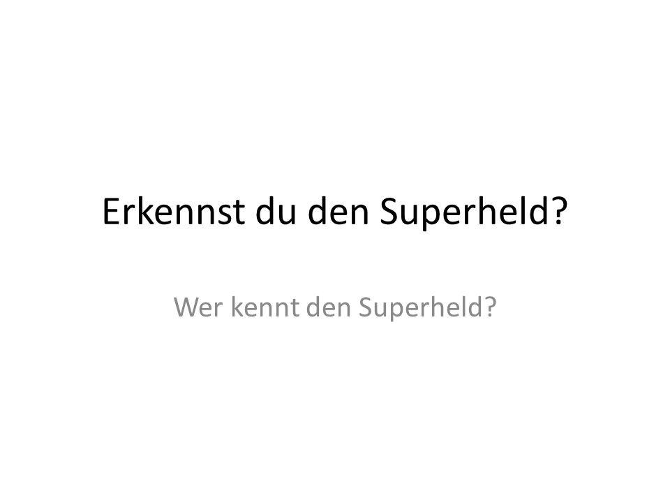 Erkennst du den Superheld? Wer kennt den Superheld?