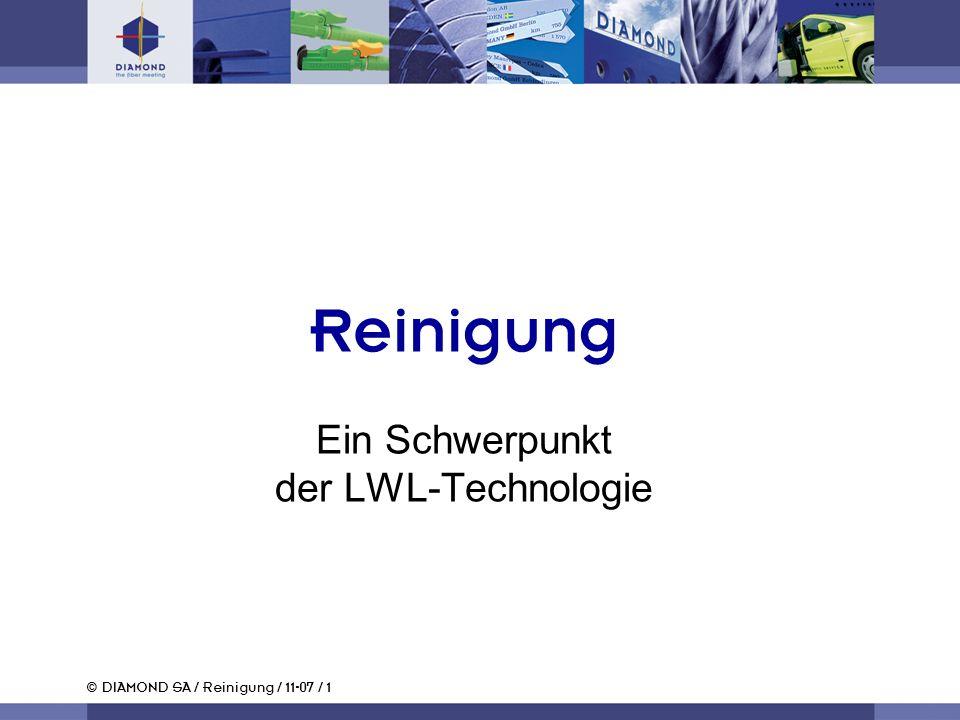 © DIAMOND SA / Reinigung / 11-07 / 1 Reinigung Ein Schwerpunkt der LWL-Technologie