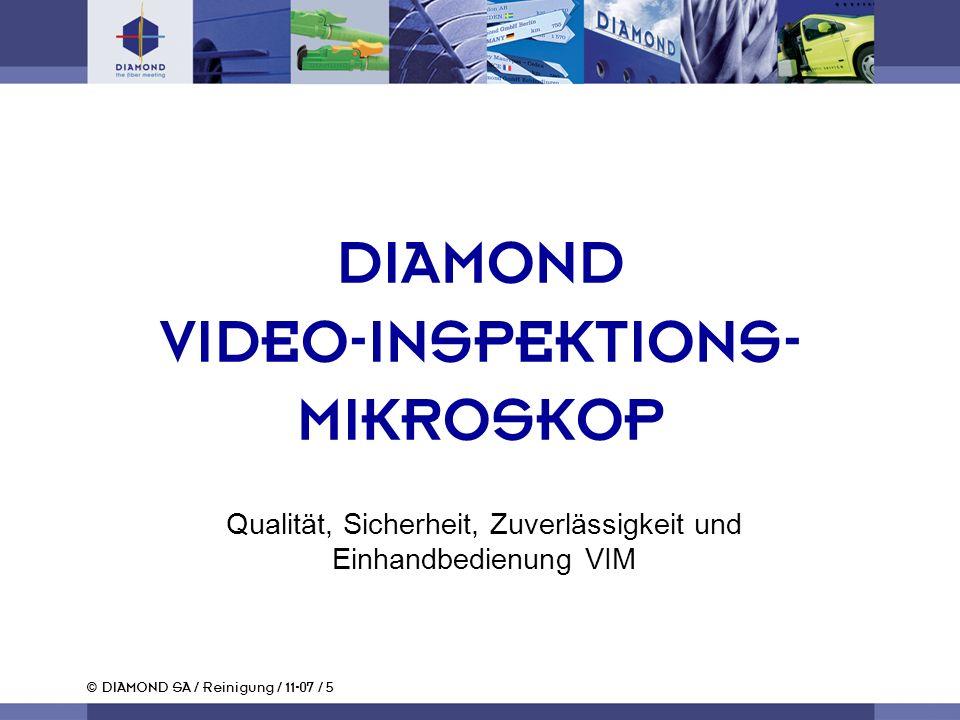 © DIAMOND SA / Reinigung / 11-07 / 5 Qualität, Sicherheit, Zuverlässigkeit und Einhandbedienung VIM DIAMOND VIDEO-INSPEKTIONS- MIKROSKOP