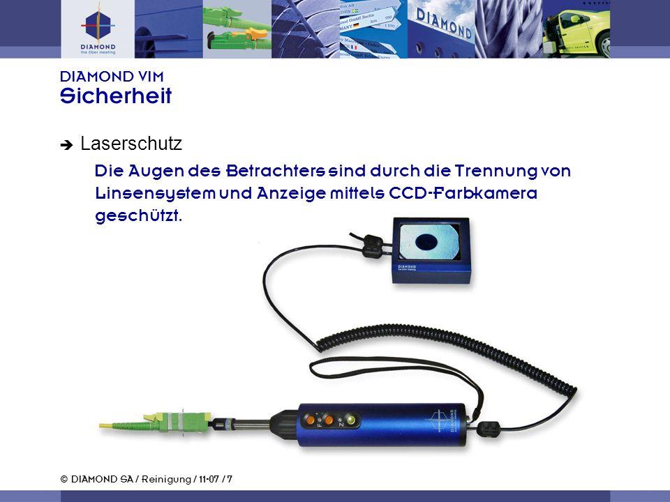 © DIAMOND SA / Reinigung / 11-07 / 7 DIAMOND VIM Sicherheit Laserschutz Die Augen des Betrachters sind durch die Trennung von Linsensystem und Anzeige mittels CCD-Farbkamera geschützt.