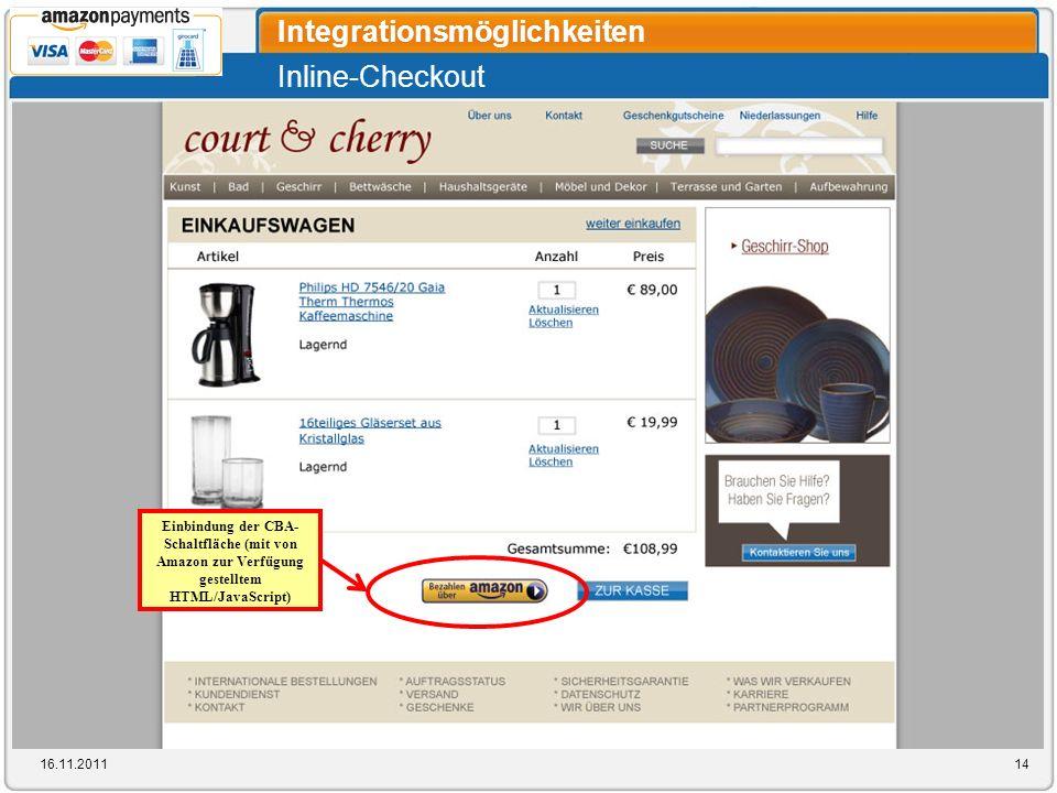Inline-Checkout Integrationsmöglichkeiten 16.11.201114 Einbindung der CBA- Schaltfläche (mit von Amazon zur Verfügung gestelltem HTML/JavaScript)
