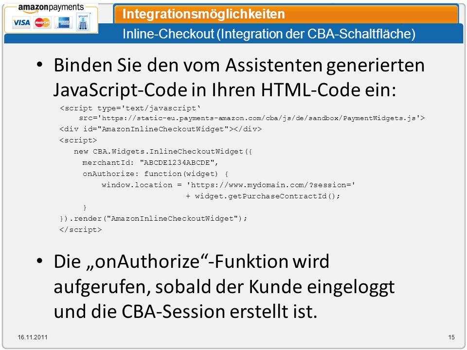 Inline-Checkout (Integration der CBA-Schaltfläche) Integrationsmöglichkeiten 16.11.201115 Binden Sie den vom Assistenten generierten JavaScript-Code i