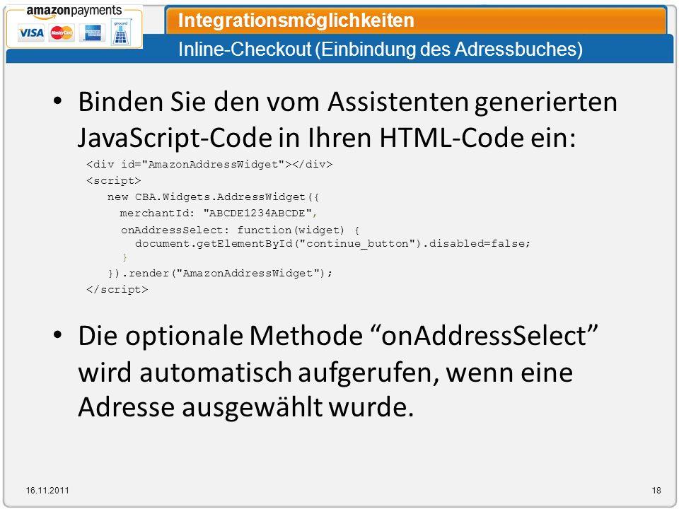 Inline-Checkout (Einbindung des Adressbuches) Integrationsmöglichkeiten 16.11.201118 Binden Sie den vom Assistenten generierten JavaScript-Code in Ihr