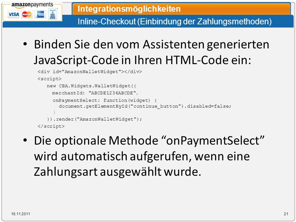 Inline-Checkout (Einbindung der Zahlungsmethoden) Integrationsmöglichkeiten 16.11.201121 Binden Sie den vom Assistenten generierten JavaScript-Code in