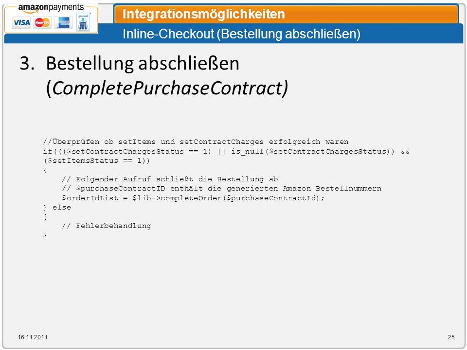 Inline-Checkout (Bestellung abschließen) Integrationsmöglichkeiten 16.11.201125 3.Bestellung abschließen (CompletePurchaseContract) //Überprüfen ob se