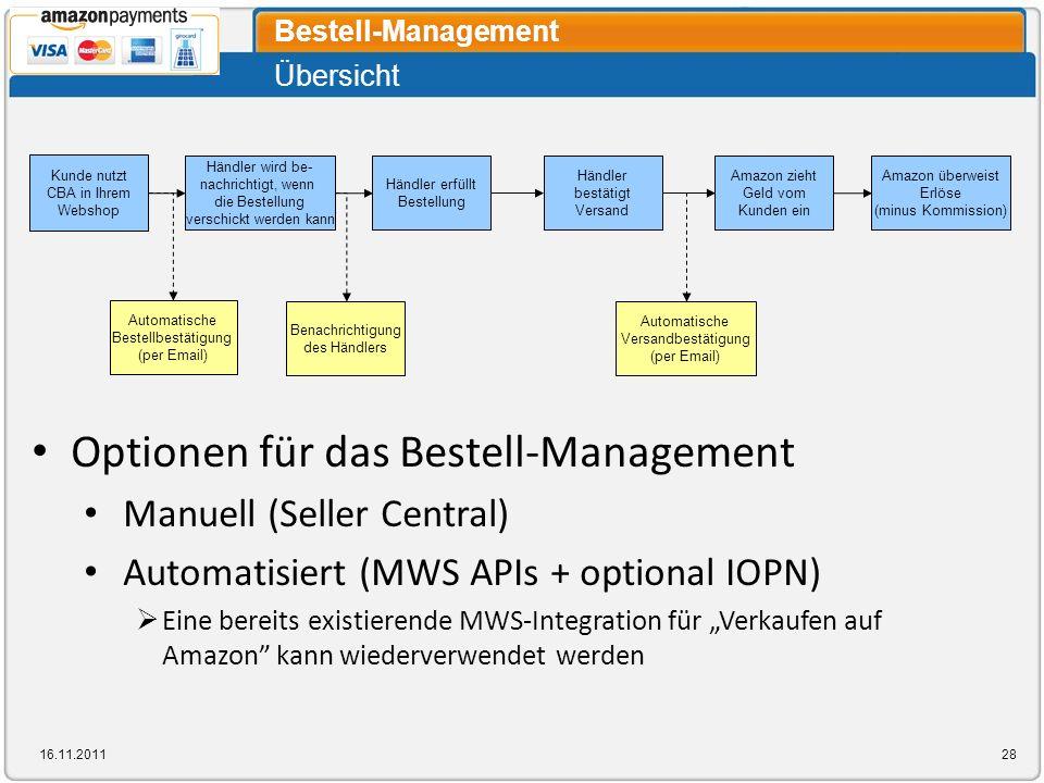 Übersicht Bestell-Management 16.11.201128 Kunde nutzt CBA in Ihrem Webshop Händler wird be- nachrichtigt, wenn die Bestellung verschickt werden kann H