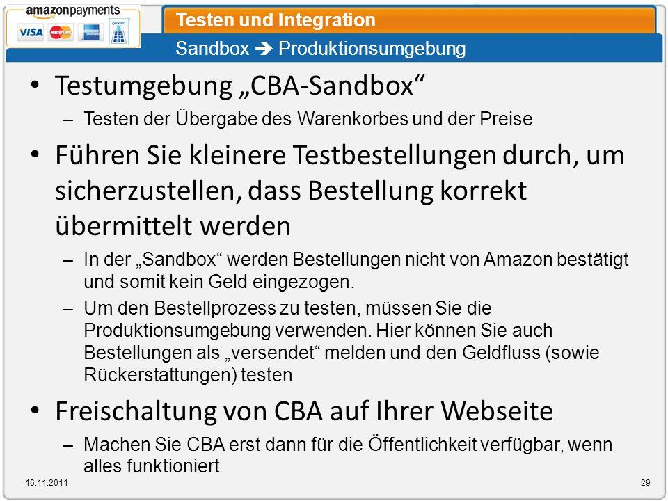Sandbox Produktionsumgebung Testen und Integration 16.11.201129 Testumgebung CBA-Sandbox –Testen der Übergabe des Warenkorbes und der Preise Führen Si