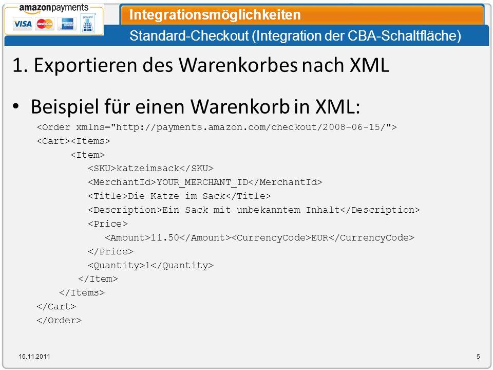Standard-Checkout (Integration der CBA-Schaltfläche) Integrationsmöglichkeiten 16.11.20115 1. Exportieren des Warenkorbes nach XML Beispiel für einen