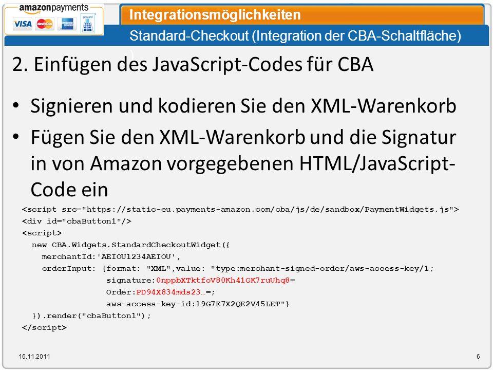 Standard-Checkout (Integration der CBA-Schaltfläche) ) Integrationsmöglichkeiten 16.11.20116 2. Einfügen des JavaScript-Codes für CBA Signieren und ko