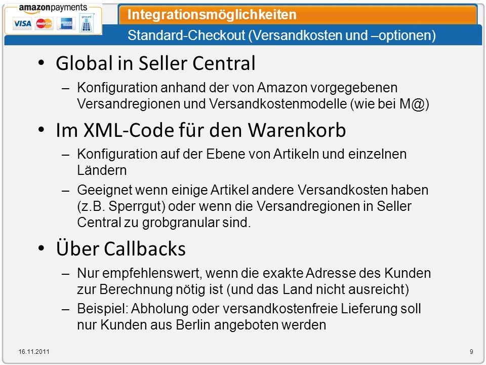 Standard-Checkout (Versandkosten und –optionen) Integrationsmöglichkeiten 16.11.20119 Global in Seller Central –Konfiguration anhand der von Amazon vo