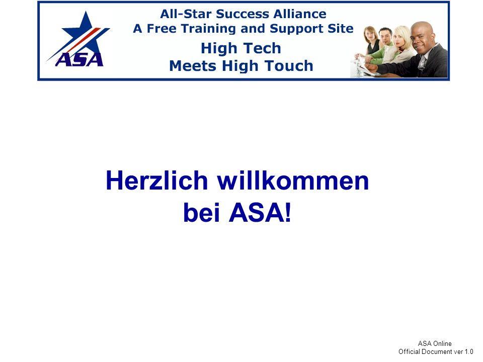 ASA Online Official Document ver 1.0 In den nächsten 10 Minuten werden Sie etwas zu sehen bekommen, das Ihre bisherige Vorstellungen von Geschäftsmöglichkeiten total verändern wird - FÜR IMMER.
