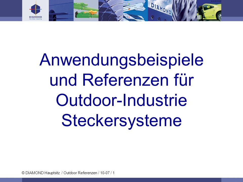 © DIAMOND Hauptsitz / Outdoor Referenzen / 10-07 / 1 Anwendungsbeispiele und Referenzen für Outdoor-Industrie Steckersysteme