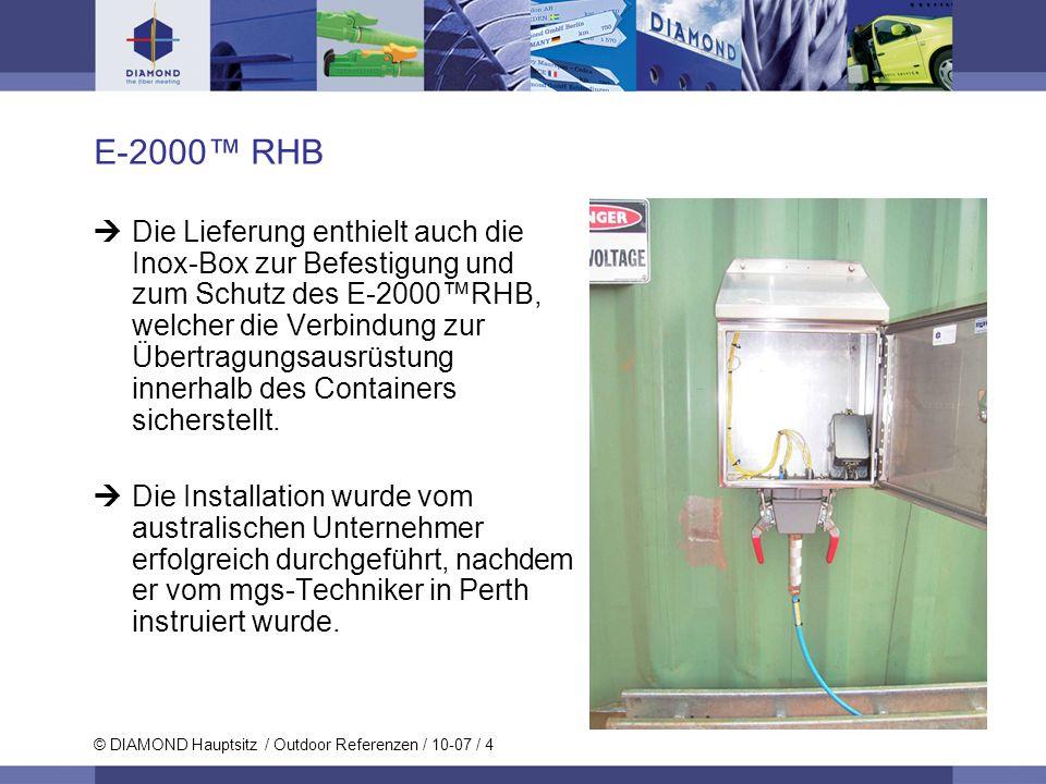 © DIAMOND Hauptsitz / Outdoor Referenzen / 10-07 / 4 E-2000 RHB Die Lieferung enthielt auch die Inox-Box zur Befestigung und zum Schutz des E-2000RHB,
