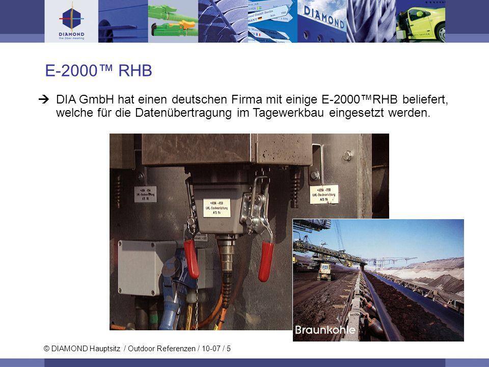 © DIAMOND Hauptsitz / Outdoor Referenzen / 10-07 / 5 E-2000 RHB DIA GmbH hat einen deutschen Firma mit einige E-2000RHB beliefert, welche für die Date