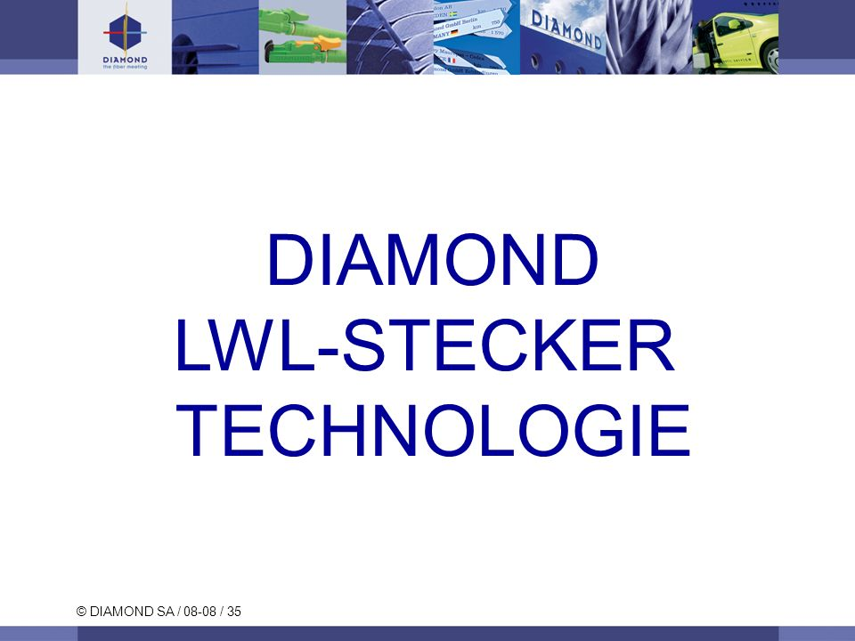© DIAMOND SA / 08-08 / 35 DIAMOND LWL-STECKER TECHNOLOGIE