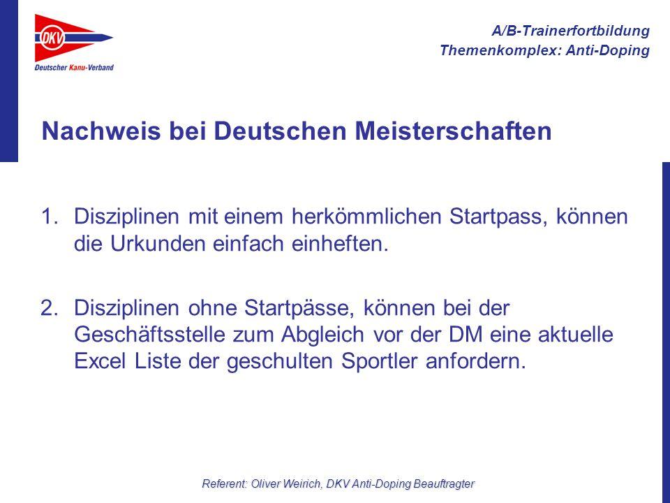 A/B-Trainerfortbildung Themenkomplex: Anti-Doping Referent: Oliver Weirich, DKV Anti-Doping Beauftragter Nachweis bei Deutschen Meisterschaften 1.Disz