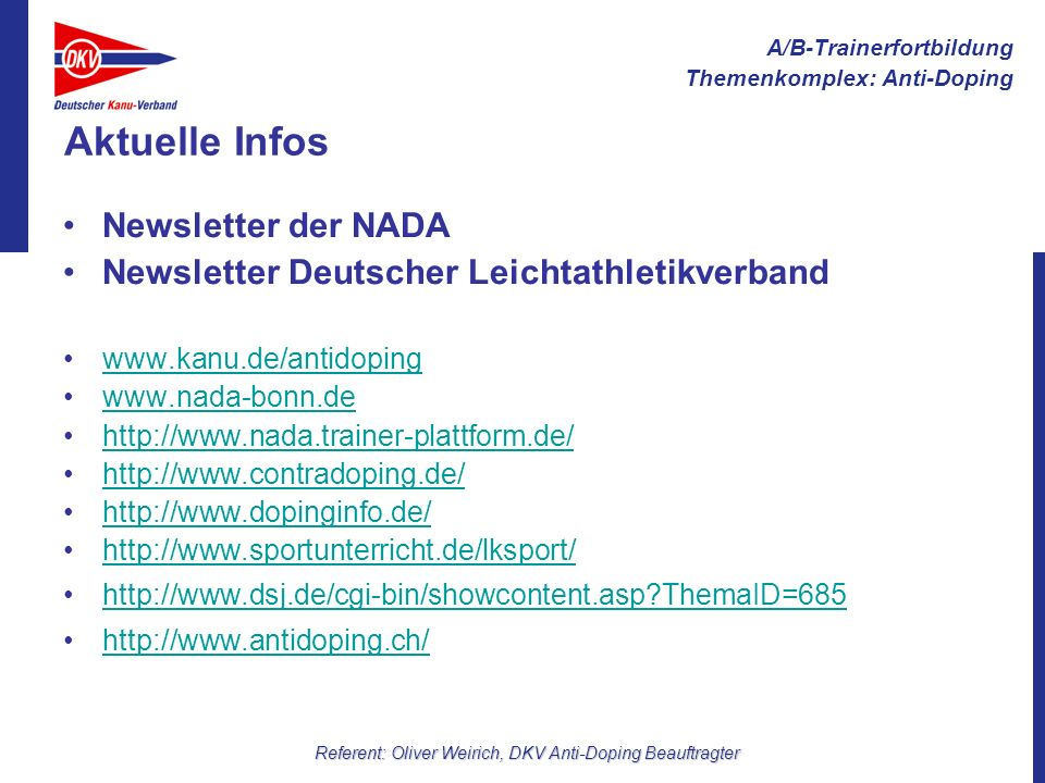A/B-Trainerfortbildung Themenkomplex: Anti-Doping Referent: Oliver Weirich, DKV Anti-Doping Beauftragter Aktuelle Infos Newsletter der NADA Newsletter