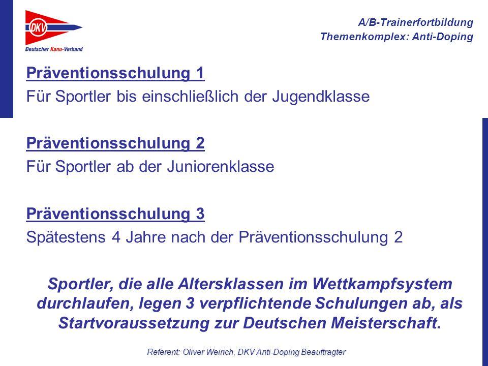 A/B-Trainerfortbildung Themenkomplex: Anti-Doping Referent: Oliver Weirich, DKV Anti-Doping Beauftragter Übergangsfrist Die Präventionsschulung 1 gilt bei Altersklassenwechsel zur Juniorenklasse bis zu 9 Monate.