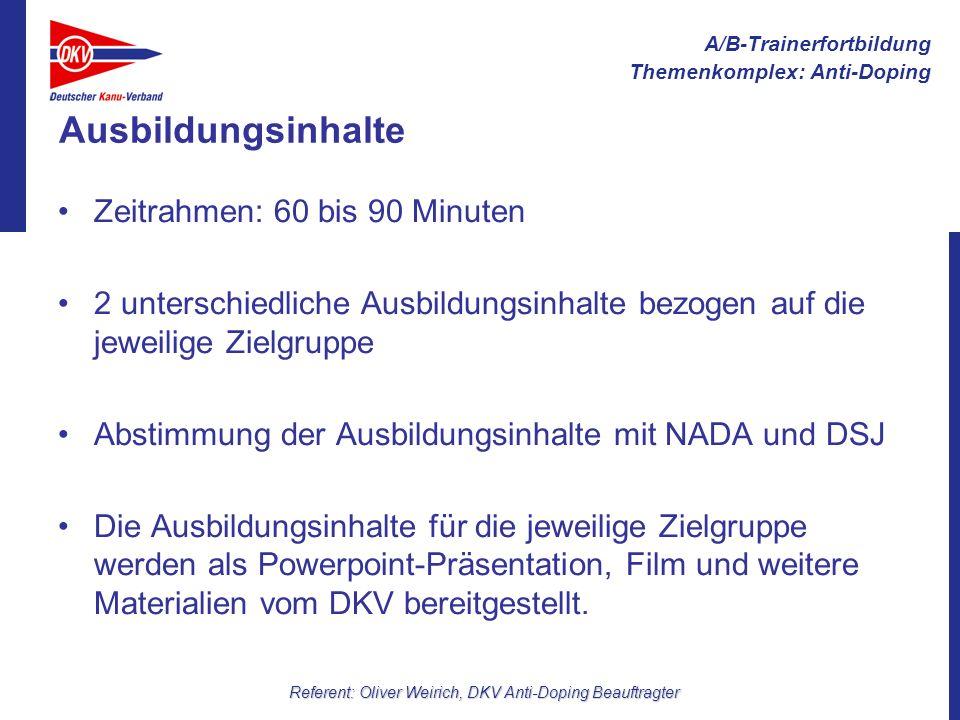 A/B-Trainerfortbildung Themenkomplex: Anti-Doping Referent: Oliver Weirich, DKV Anti-Doping Beauftragter Organisation allgemein Verantwortlich für Organisation und Durchführung der Schulung sind die Landesverbände.