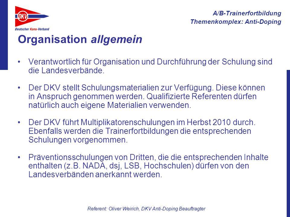A/B-Trainerfortbildung Themenkomplex: Anti-Doping Referent: Oliver Weirich, DKV Anti-Doping Beauftragter Organisation allgemein Verantwortlich für Org
