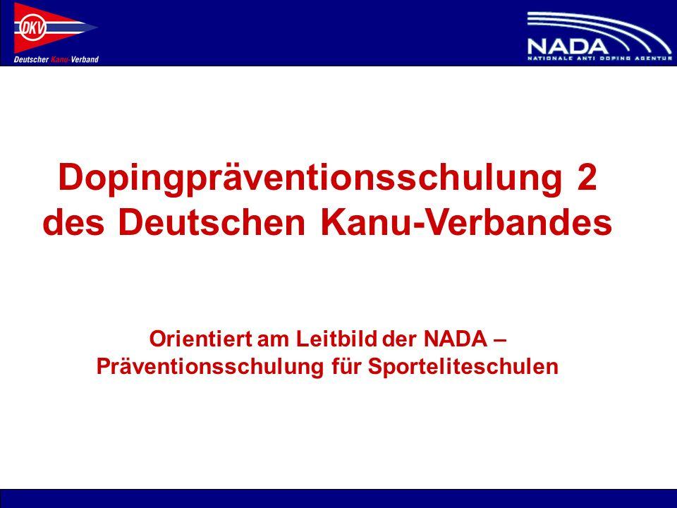 © NADA 2008 Dopingpräventionsschulung 2 des Deutschen Kanu-Verbandes Orientiert am Leitbild der NADA – Präventionsschulung für Sporteliteschulen