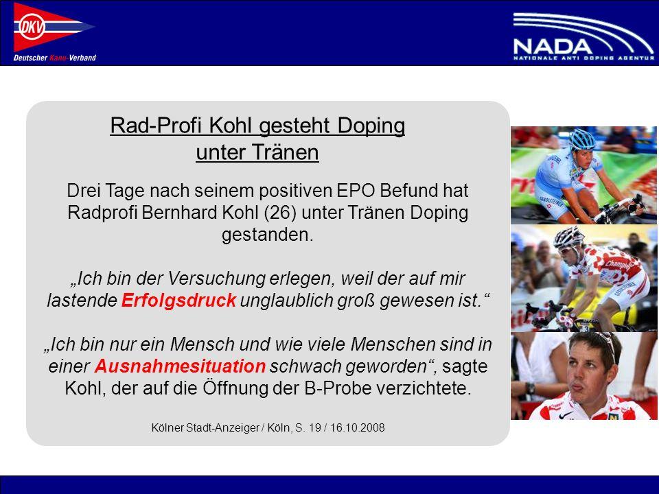 © NADA 2008 Drei Tage nach seinem positiven EPO Befund hat Radprofi Bernhard Kohl (26) unter Tränen Doping gestanden. Ich bin der Versuchung erlegen,