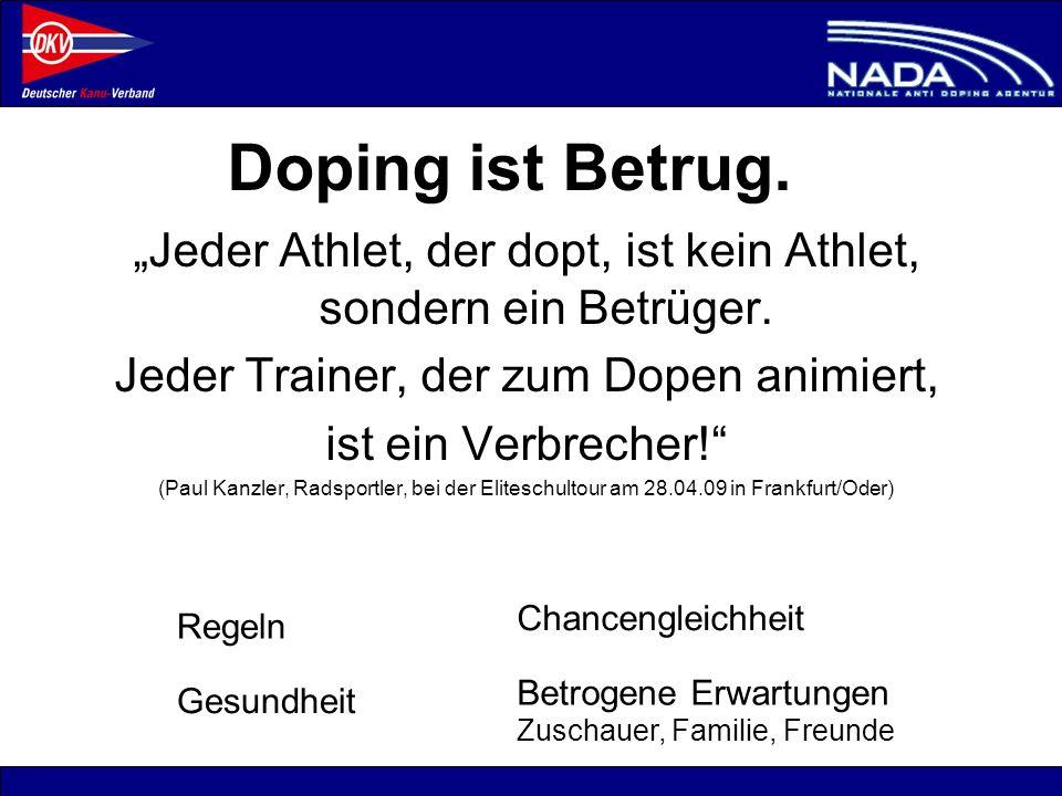 © NADA 2008 Jeder Athlet, der dopt, ist kein Athlet, sondern ein Betrüger. Jeder Trainer, der zum Dopen animiert, ist ein Verbrecher! (Paul Kanzler, R