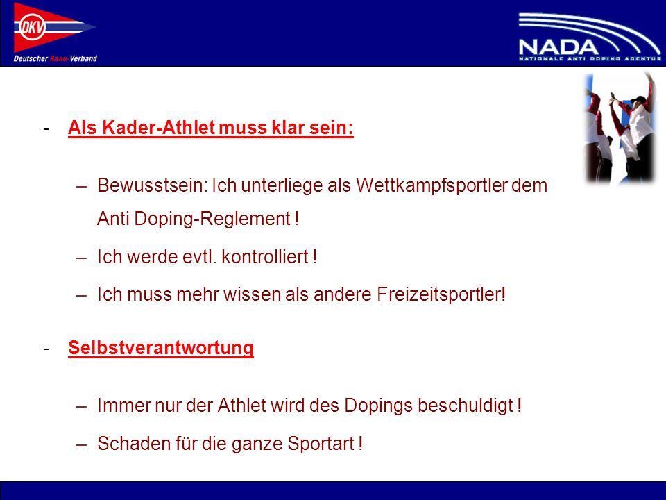 © NADA 2008 -Als Kader-Athlet muss klar sein: –Bewusstsein: Ich unterliege als Wettkampfsportler dem Anti Doping-Reglement ! –Ich werde evtl. kontroll