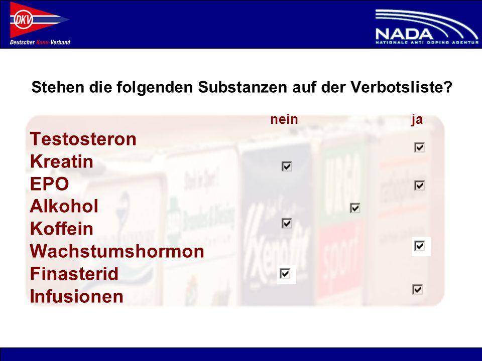 © NADA 2008 nein ja Testosteron Kreatin EPO Alkohol Koffein Wachstumshormon Finasterid Infusionen Stehen die folgenden Substanzen auf der Verbotsliste