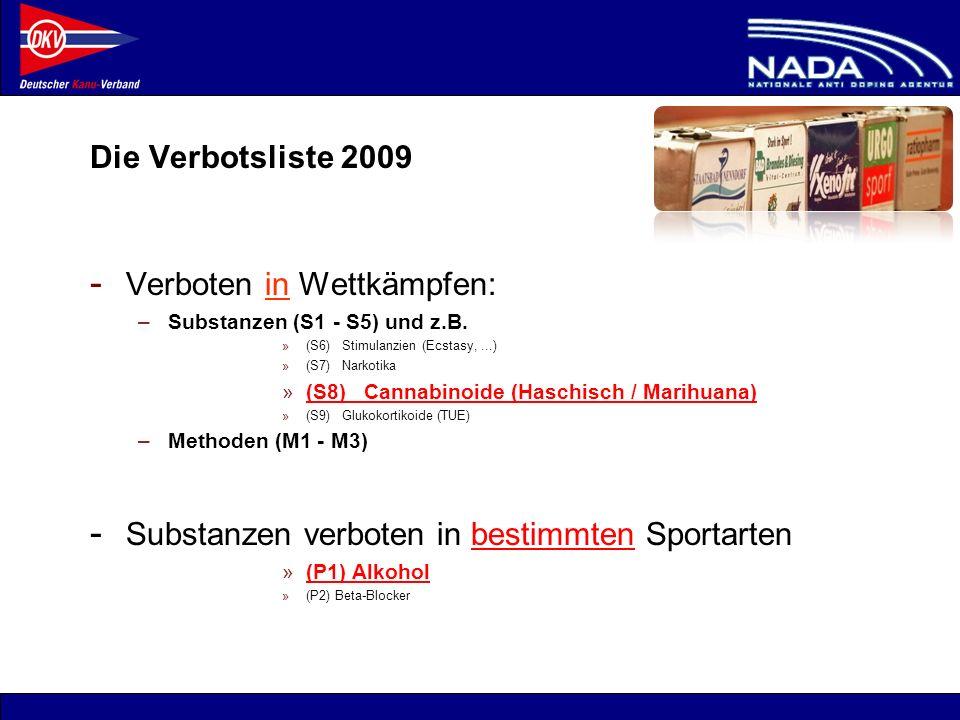 © NADA 2008 Die Verbotsliste 2009 - Verboten in Wettkämpfen: –Substanzen (S1 - S5) und z.B. »(S6) Stimulanzien (Ecstasy,...) »(S7) Narkotika »(S8) Can