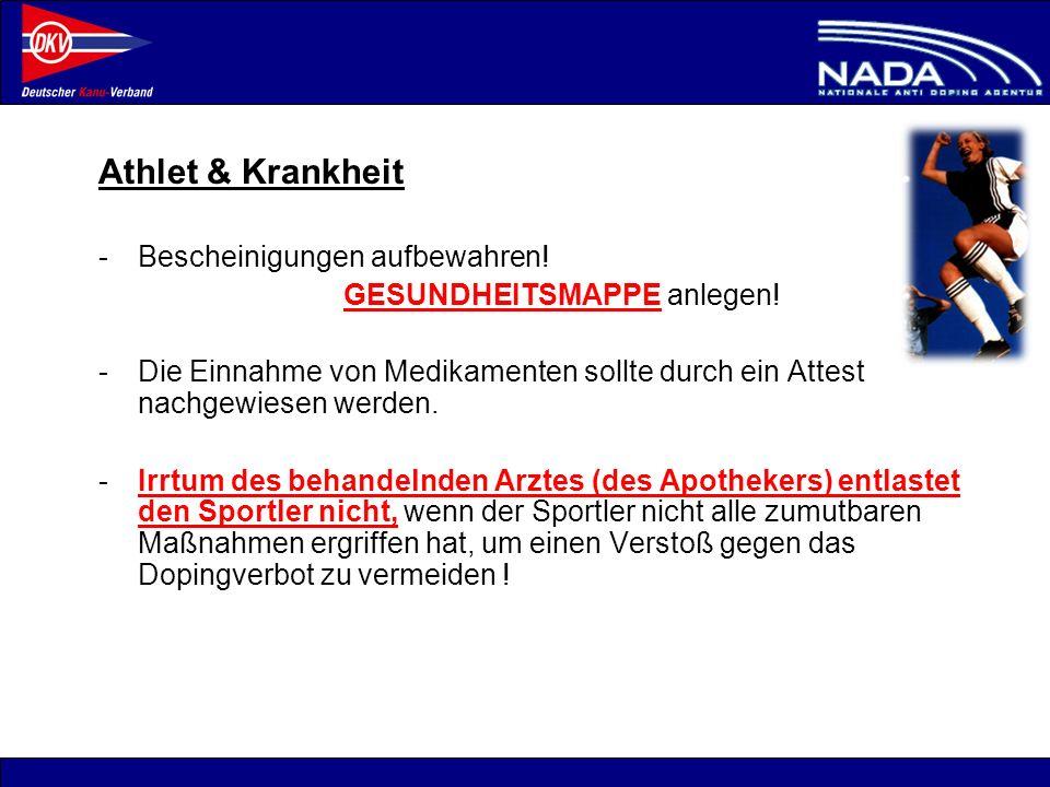 © NADA 2008 Athlet & Krankheit -Bescheinigungen aufbewahren! GESUNDHEITSMAPPE anlegen! -Die Einnahme von Medikamenten sollte durch ein Attest nachgewi