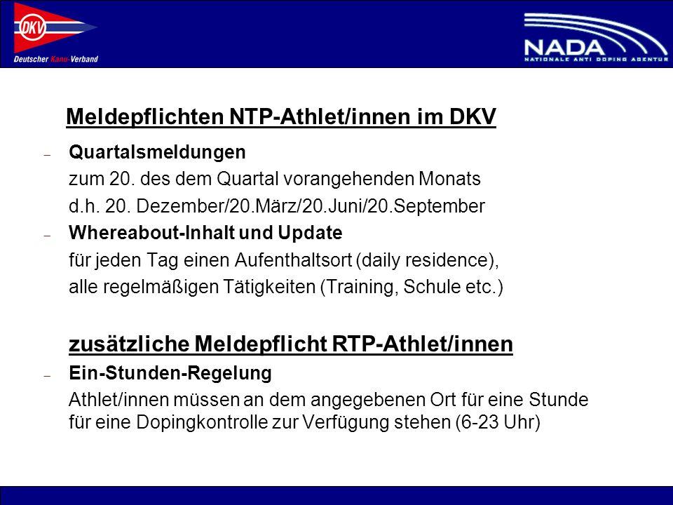 © NADA 2008 Meldepflichten NTP-Athlet/innen im DKV Quartalsmeldungen zum 20. des dem Quartal vorangehenden Monats d.h. 20. Dezember/20.März/20.Juni/20