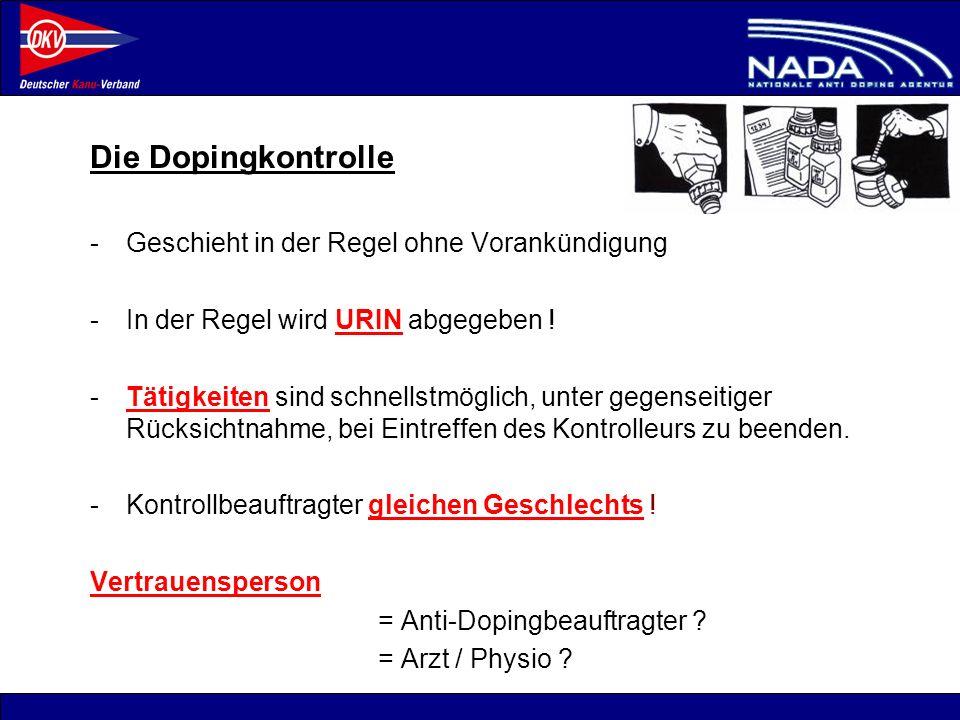 © NADA 2008 Die Dopingkontrolle -Geschieht in der Regel ohne Vorankündigung -In der Regel wird URIN abgegeben ! -Tätigkeiten sind schnellstmöglich, un