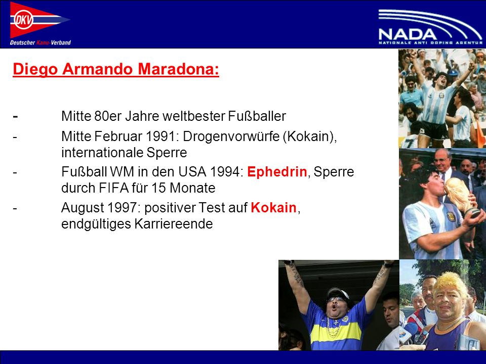 © NADA 2008 Diego Armando Maradona: - Mitte 80er Jahre weltbester Fußballer -Mitte Februar 1991: Drogenvorwürfe (Kokain), internationale Sperre -Fußba