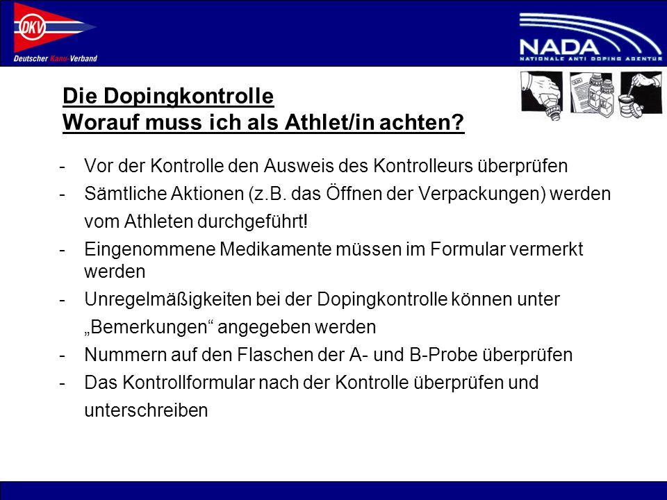 © NADA 2008 Die Dopingkontrolle Worauf muss ich als Athlet/in achten? - Vor der Kontrolle den Ausweis des Kontrolleurs überprüfen -Sämtliche Aktionen