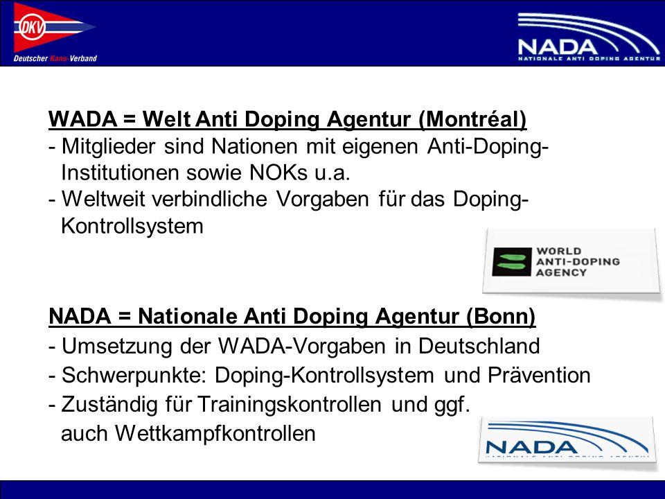 © NADA 2008 WADA = Welt Anti Doping Agentur (Montréal) - Mitglieder sind Nationen mit eigenen Anti-Doping- Institutionen sowie NOKs u.a. - Weltweit ve