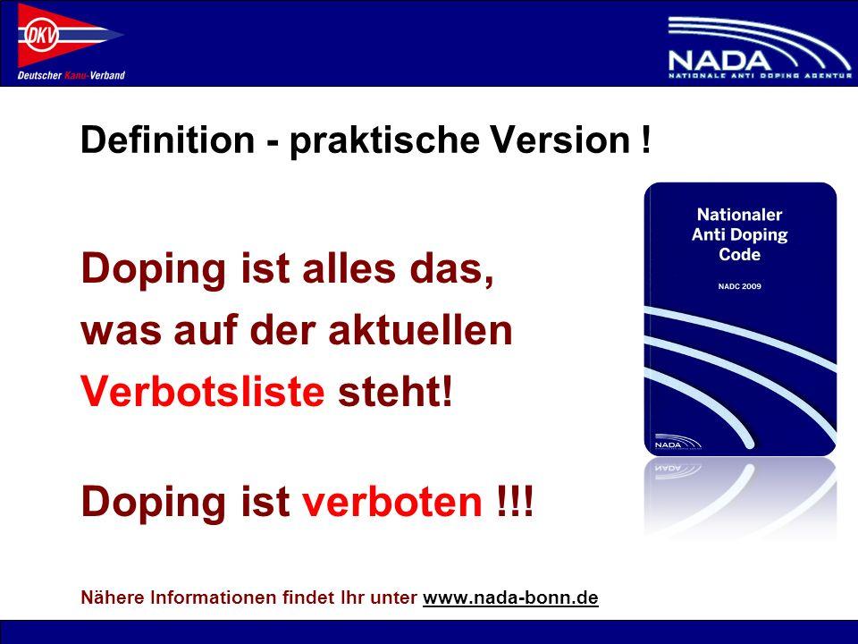 © NADA 2008 Definition - praktische Version ! Doping ist alles das, was auf der aktuellen Verbotsliste steht! Doping ist verboten !!! Nähere Informati