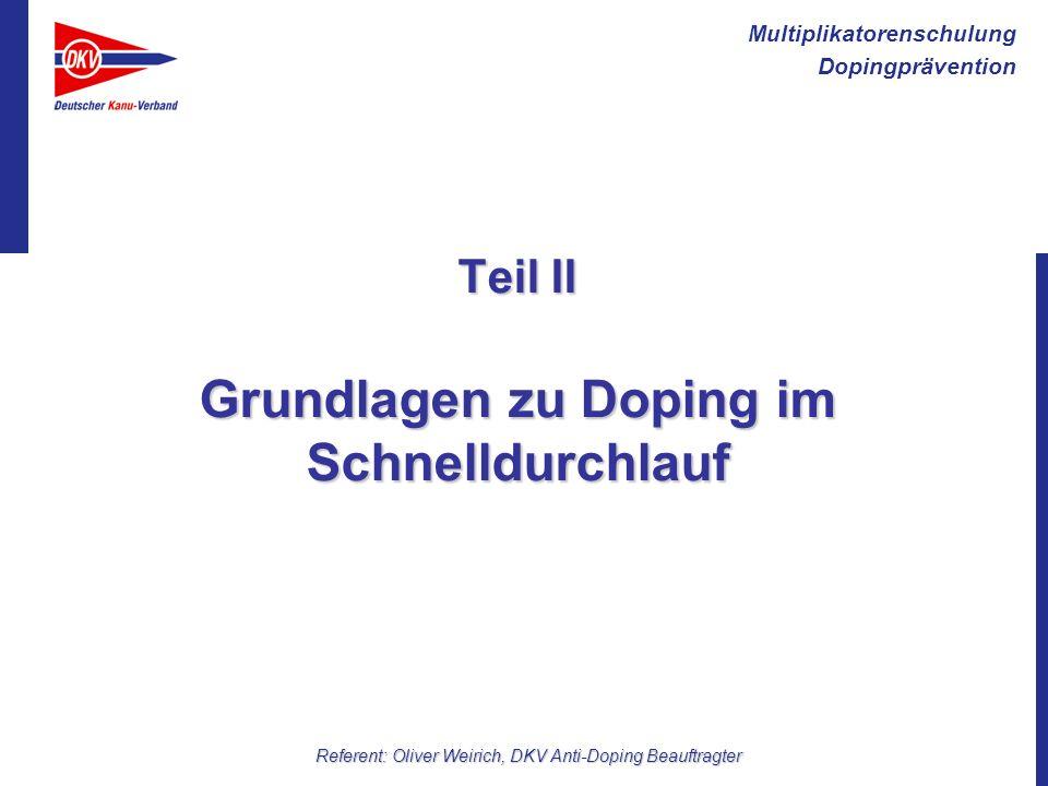 Multiplikatorenschulung Dopingprävention Referent: Oliver Weirich, DKV Anti-Doping Beauftragter Teil II Grundlagen zu Doping im Schnelldurchlauf