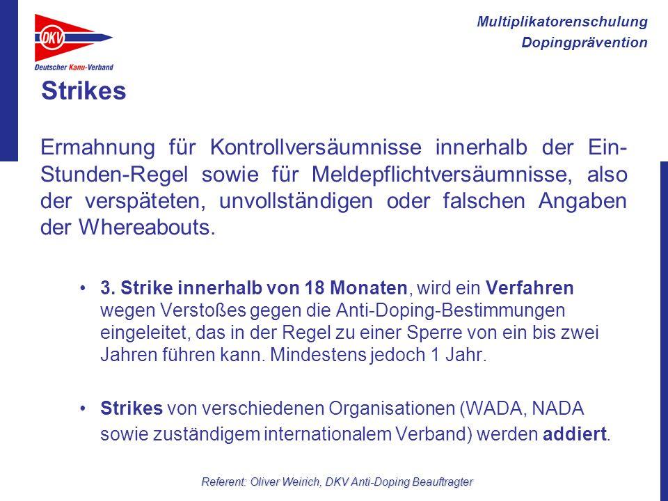 Multiplikatorenschulung Dopingprävention Referent: Oliver Weirich, DKV Anti-Doping Beauftragter Strikes Ermahnung für Kontrollversäumnisse innerhalb d