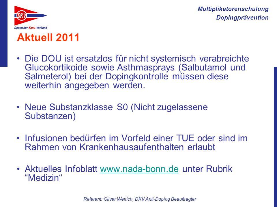 Multiplikatorenschulung Dopingprävention Referent: Oliver Weirich, DKV Anti-Doping Beauftragter Aktuell 2011 Die DOU ist ersatzlos für nicht systemisc