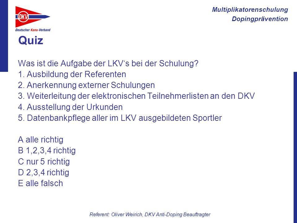 Multiplikatorenschulung Dopingprävention Referent: Oliver Weirich, DKV Anti-Doping Beauftragter Quiz Was ist die Aufgabe der LKVs bei der Schulung? 1.